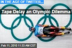 Tape Delay an Olympic Dilemma