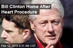 Bill Clinton Home After Heart Procedure