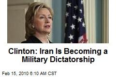 Clinton: Iran Is Becoming a Military Dictatorship