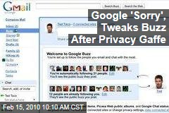 Google 'Sorry', Tweaks Buzz After Privacy Gaffe