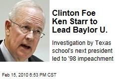 Clinton Foe Ken Starr to Lead Baylor U.