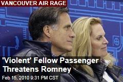 'Violent' Fellow Passenger Threatens Romney