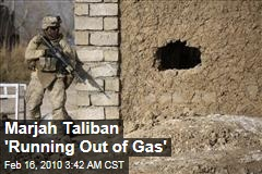 Marjah Taliban 'Running Out of Gas'