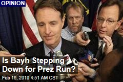 Is Bayh Stepping Down for Prez Run?