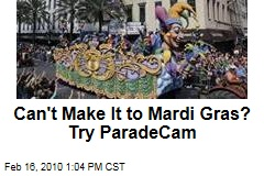Can't Make It to Mardi Gras? Try ParadeCam