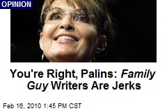 You're Right, Palins: Family Guy Writers Are Jerks
