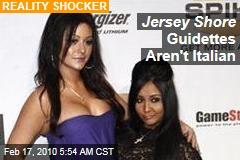 Jersey Shore Guidettes Aren't Italian