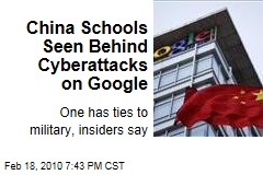 China Schools Seen Behind Cyberattacks on Google
