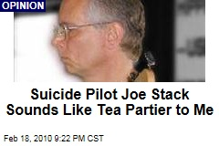 Suicide Pilot Joe Stack Sounds Like Tea Partier to Me