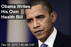 Obama Writes His Own Health Bill