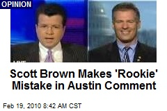 Scott Brown Makes 'Rookie' Mistake in Austin Comment