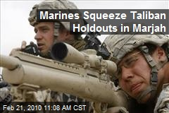 Marines Squeeze Taliban Holdouts in Marjah