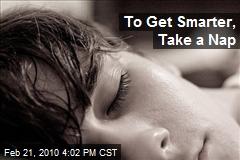 To Get Smarter, Take a Nap
