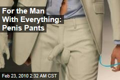 For the Man With Everything: Penis Pants