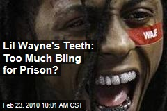 Lil Wayne's Teeth: Too Much Bling for Prison?