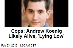 Cops: Andrew Koenig Likely Alive, 'Lying Low'