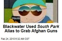 Blackwater Used South Park Alias to Grab Afghan Guns