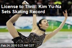 License to Thrill: Kim Yu-Na Sets Skating Record