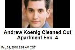 Andrew Koenig Cleaned Out Apartment Feb. 4