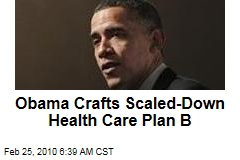Obama Crafts Scaled-Down Health Care Plan B