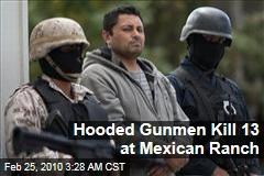 Hooded Gunmen Kill 13 at Mexican Ranch