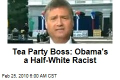 Tea Party Boss: Obama's a Half-White Racist