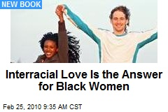 Interracial Love Is the Answer for Black Women