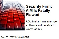 Security Firm: AIM Is Fatally Flawed