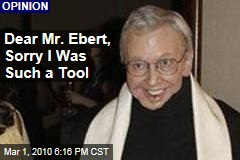 Dear Mr. Ebert, Sorry I Was Such a Tool