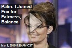 Palin: I Joined Fox for Fairness, Balance