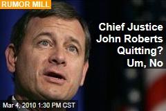 Chief Justice John Roberts Quitting? Um, No