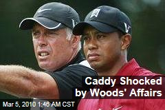 Caddy Shocked by Woods' Affairs