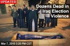 Dozens Dead in Iraq Election Violence