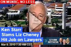 Ken Starr Slams Liz Cheney Hit Job on Lawyers