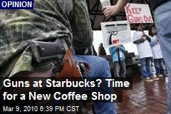 Guns at Starbucks? Time for a New Coffee Shop