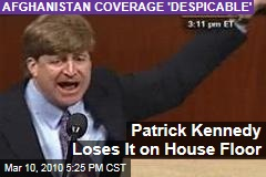 Patrick Kennedy Loses It on House Floor