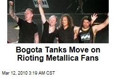 Bogota Tanks Move on Rioting Metallica Fans