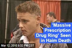 'Massive Prescription Drug Ring' Seen in Haim Death