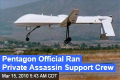 Pentagon Official Ran Private Assassin Support Crew