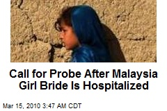 Call for Probe After Malaysia Girl Bride Is Hospitalized