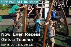 Now, Even Recess Gets a Teacher