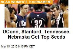 UConn, Stanford, Tennessee, Nebraska Get Top Seeds