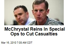 McChrystal Reins In Special Ops to Cut Casualties