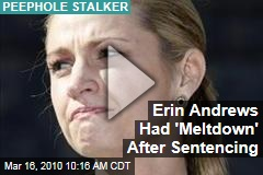 Erin Andrews Had 'Meltdown' After Sentencing
