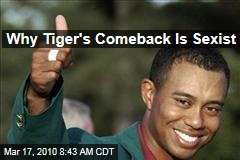Why Tiger's Comeback Is Sexist