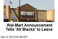 Wal-Mart Announcement Tells 'All Blacks' to Leave