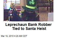 Leprechaun Bank Robber Tied to Santa Heist