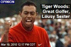 Tiger Woods: Great Golfer, Lousy Sexter
