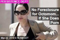 No Foreclosure for Octomom... If She Does Porn