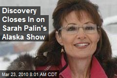 Discovery Closes In on Sarah Palin's Alaska Show